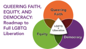 Queering Faith, Equity, and Democracy: Roadmap to Full LGBTQ Liberation