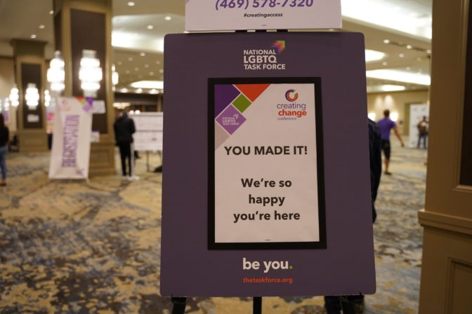 "Sign from a previous Creating Change conference. Header: ""National LGBTQ Task Force. Creating Change conference."" Body text: ""You made it! We're so happy you're here."" Footer: ""be you. thetaskforce.org"""